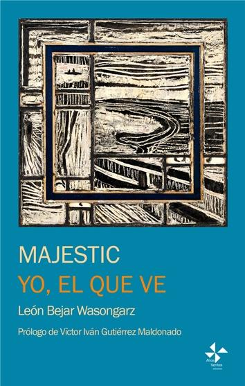 Reseña de Majestic y Yo el que ve, de León Bejar Wasongarz